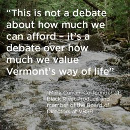 This is not a debate about how much we can afford - it's a debate over how much we value Vermont's way of life
