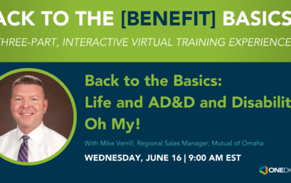 OneDigital Vermont: Back to the [Benefit] Basics – Life and AD&D and Disability, Oh My!